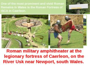 One of the most prominent and vivid Roman Remains in Wales is the Roman Fortr