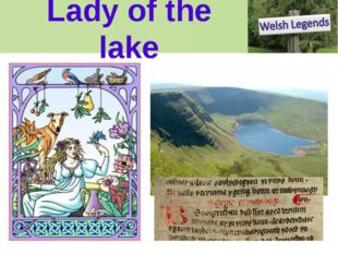 Lady of the lake Our stories Everywhere you go in Wales someone will point ou