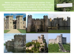 Wales is unbeatable when it comes to castles. From defensive beginnings and t