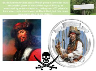 Bartholomew Roberts was a Welsh pirate known the most successful pirate of th