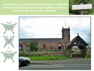 A monastery was established at Bangor in about AD 560 by Saint Dunod and was