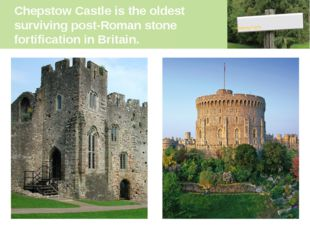 Chepstow Castle is the oldest surviving post-Roman stone fortification in Bri