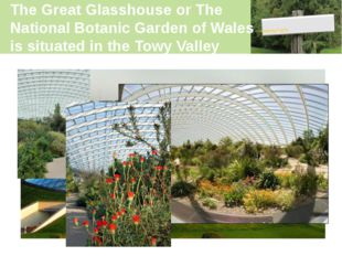 The Great Glasshouse or The National Botanic Garden of Wales is situated in t