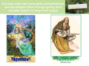Iron Age Celts had many gods and goddesses and worshipped them through giving