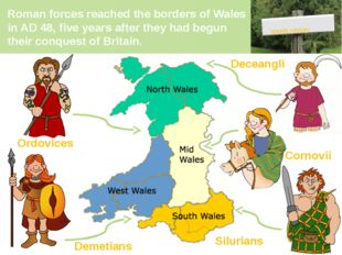 Roman forces reached the borders of Wales in AD 48, five years after they had