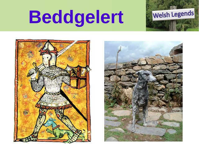 Beddgelert Gelert is the name of a legendary dog associated with the village...