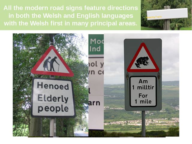 All the modern road signs feature directions in both the Welsh and English la...