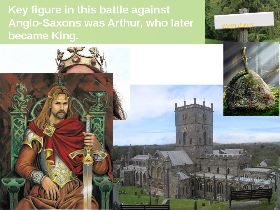 Key figure in this battle against Anglo-Saxons was Arthur, who later became K...