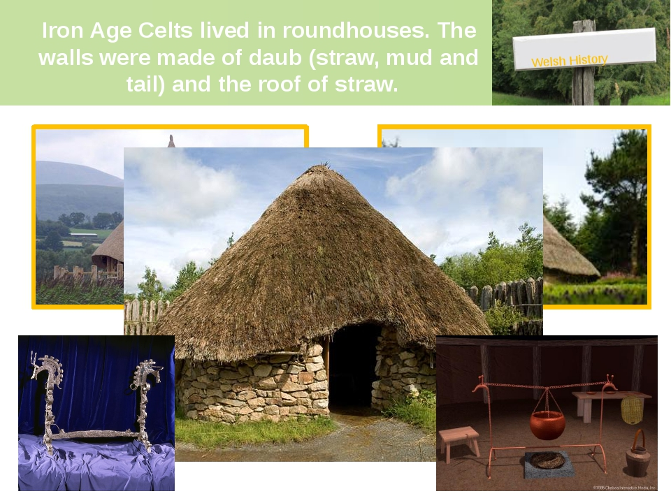 Iron Age Celts lived in roundhouses. The walls were made of daub (straw, mu...