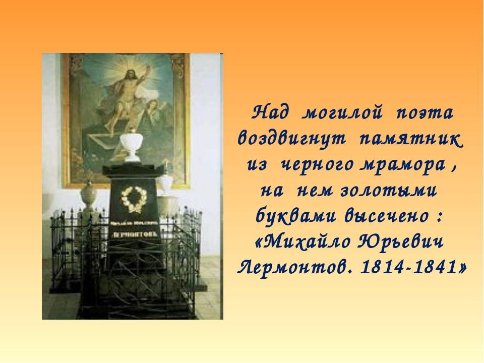 Над могилой поэта воздвигнут памятник из черного мрамора , на нем золотыми бу...