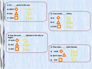 2) I have been ___ China. a) to b) in c) from 1) He ____ gone to the zoo. a)