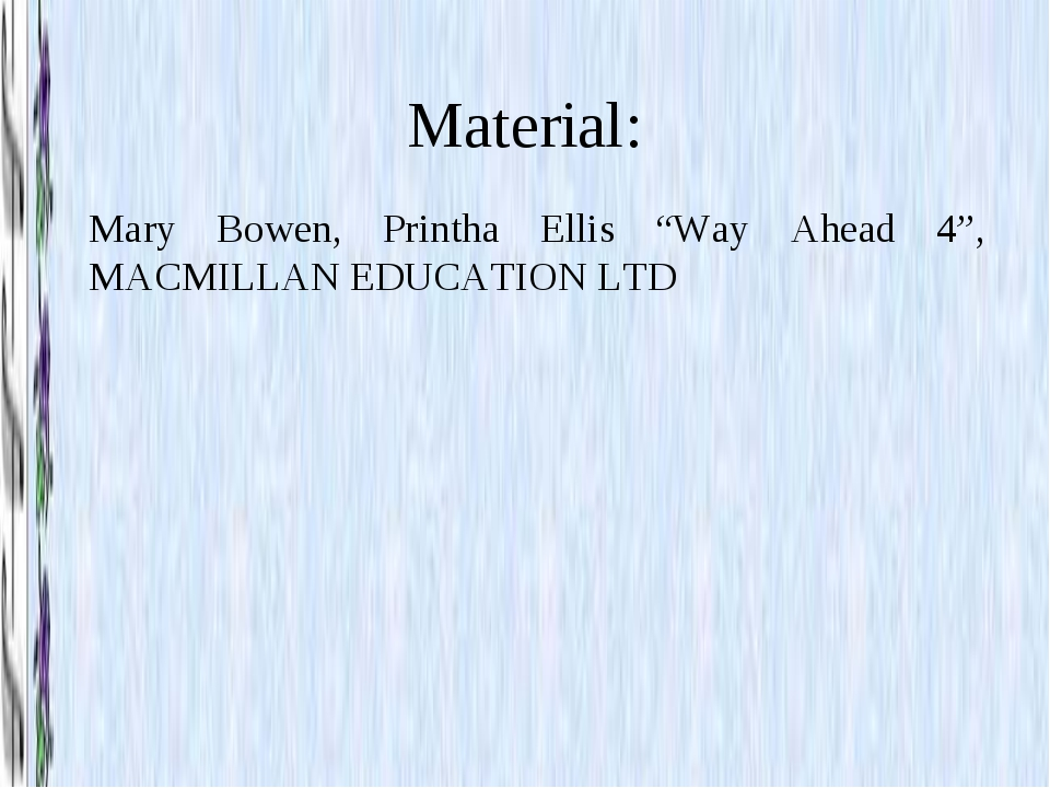 "Material: Mary Bowen, Printha Ellis ""Way Ahead 4"", MACMILLAN EDUCATION LTD"