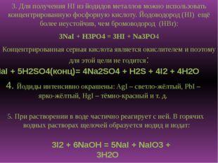 3. Для получения HI из йодидов металлов можно использовать концентрированную