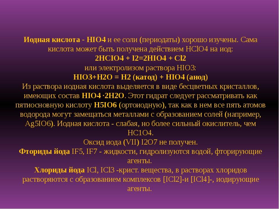 Иодная кислота - HIO4и ее соли (периодаты) хорошо изучены. Сама кислота мож...