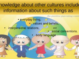 Knowledge about other cultures includes information about such things as ever