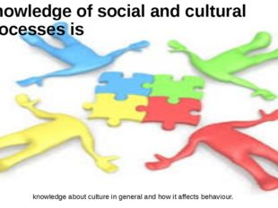 Knowledge of social and cultural processes is knowledge about culture in gene