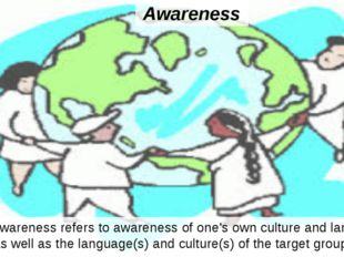 Awareness Here, awareness refers to awareness of one's own culture and langua