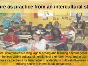 Culture as practice from an intercultural stance Intercultural communicative