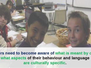 Learners need to become aware of what is meant by culture, and what aspects o