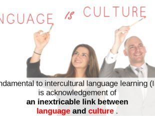 Fundamental to intercultural language learning (ILL) is acknowledgement of an