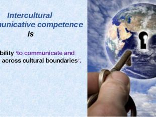 the ability 'to communicate and interact across cultural boundaries'.  Interc