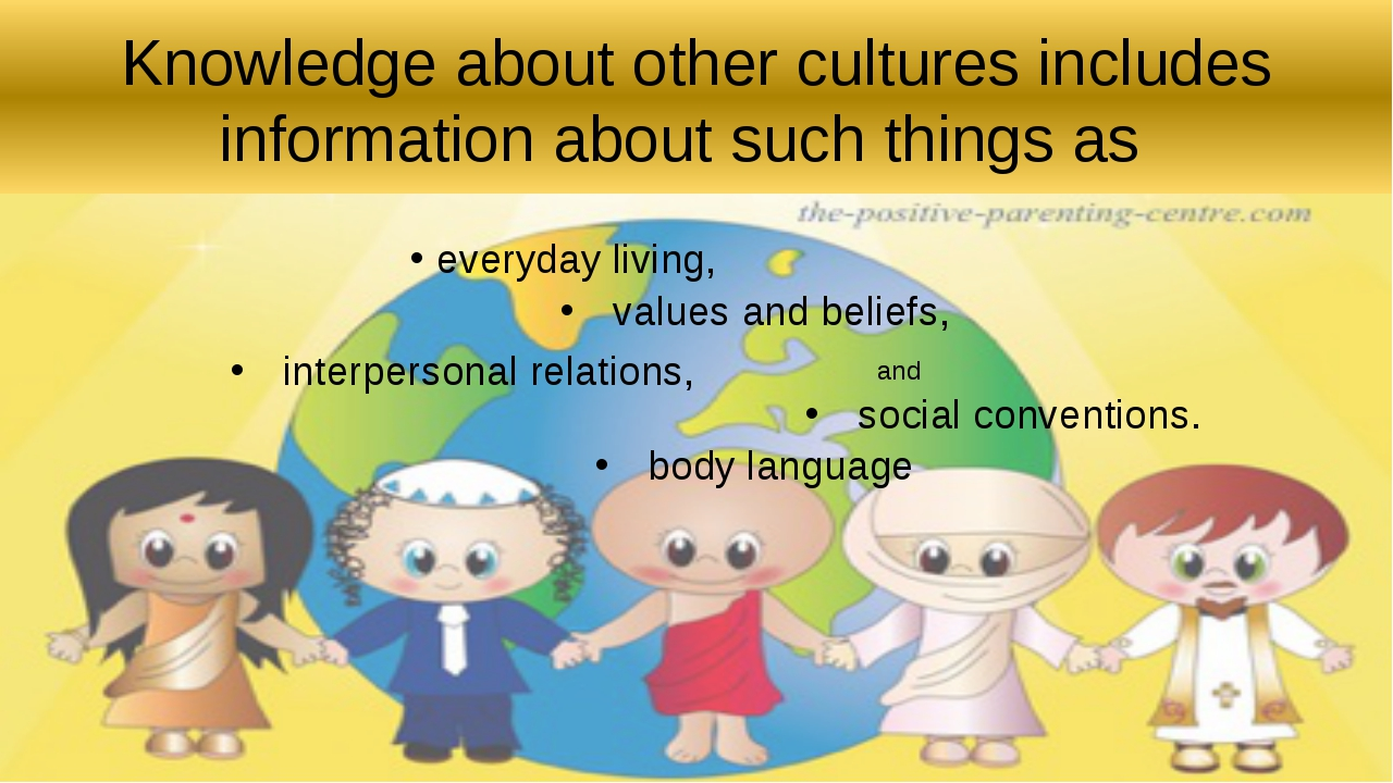 Knowledge about other cultures includes information about such things as ever...