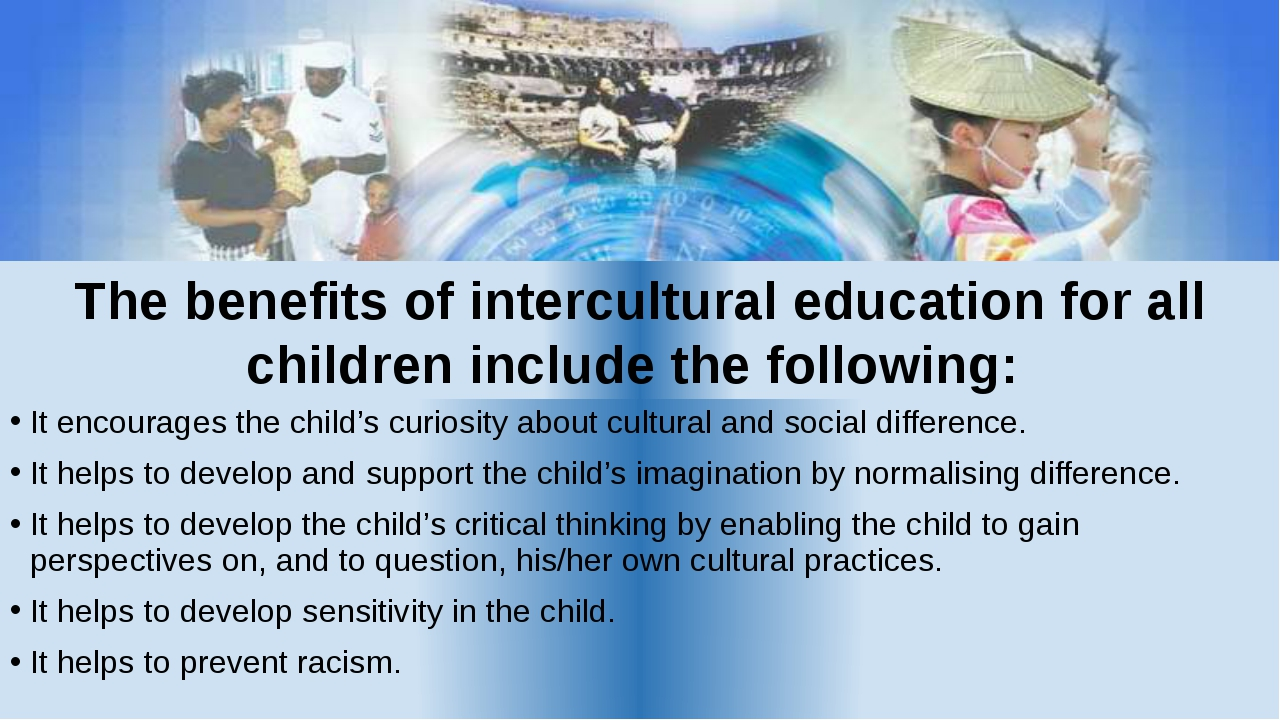 The benefits of intercultural education for all children include the followin...