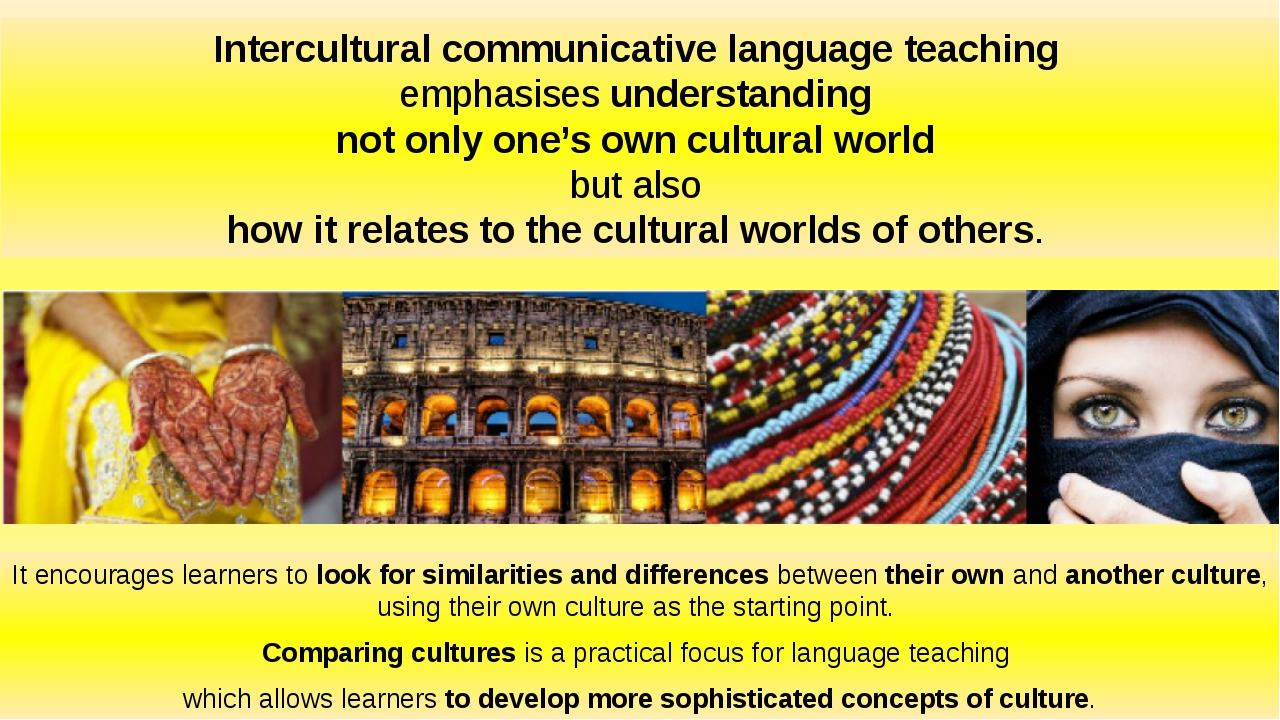 Intercultural communicative language teaching emphasises understanding not on...