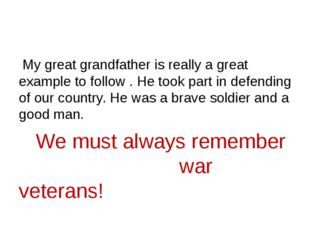 My great grandfather is really a great example to follow . He took part in d