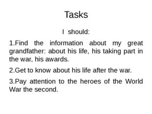 Tasks I should: 1.Find the information about my great grandfather: about his