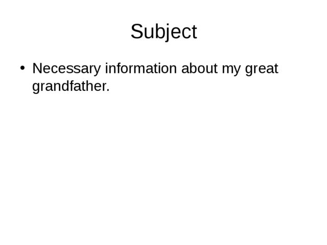 Subject Necessary information about my great grandfather.