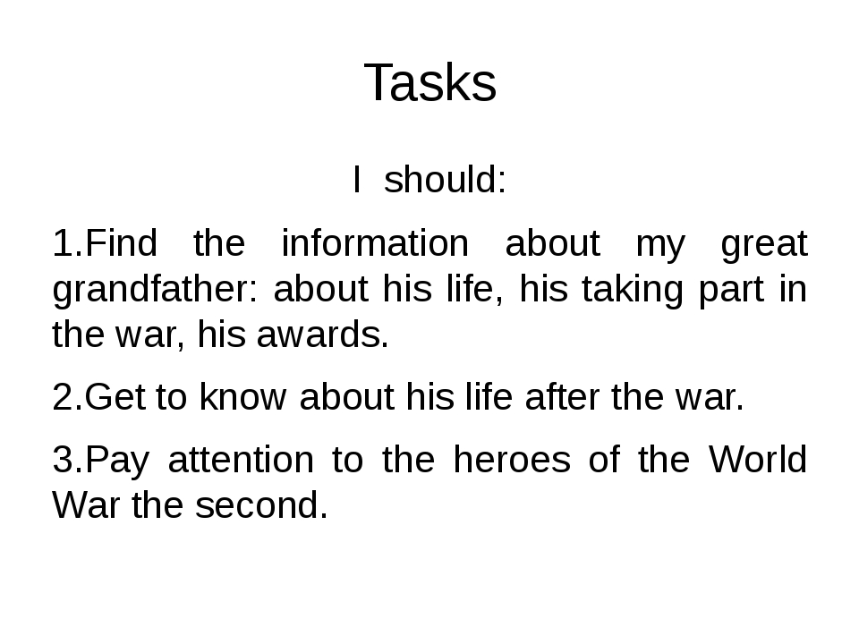 Tasks I should: 1.Find the information about my great grandfather: about his...