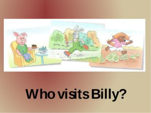 Who visits Billy?