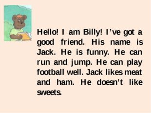 Hello! I am Billy! I've got a good friend. His name is Jack. He is funny. He
