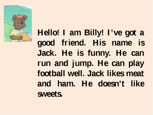 Hello! I am Billy! I've got a good friend. His name is Jack. He is funny. He...