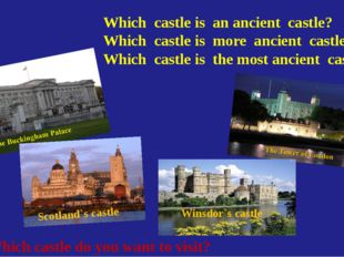 Which castle is an ancient castle? Which castle is more ancient castle? Which