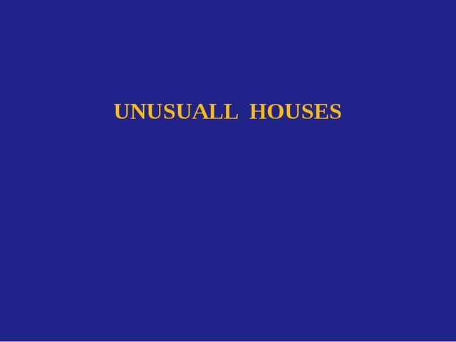 UNUSUALL HOUSES