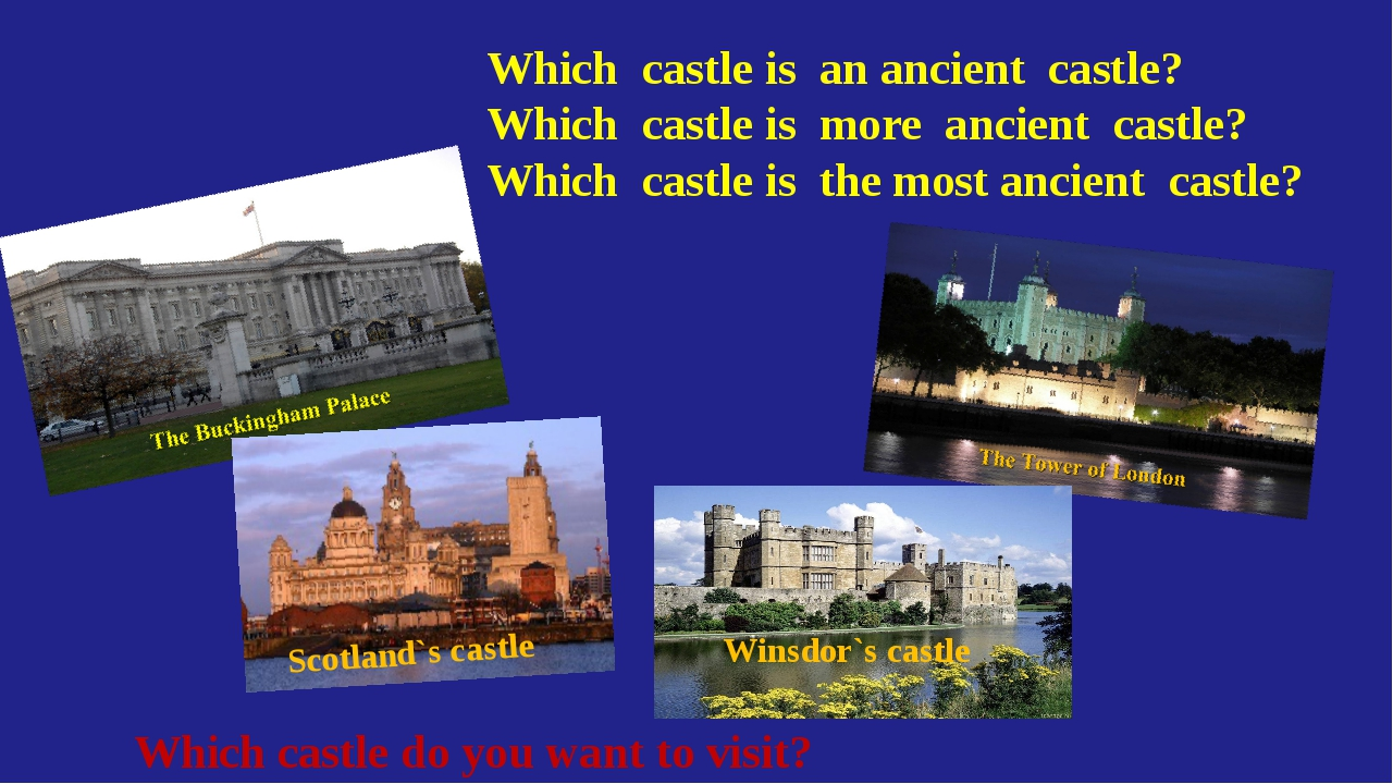 Which castle is an ancient castle? Which castle is more ancient castle? Which...