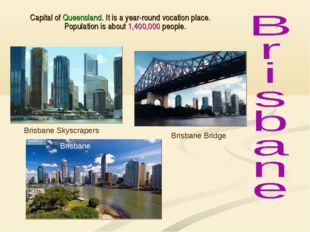Capital of Queensland. It is a year-round vocation place. Population is about