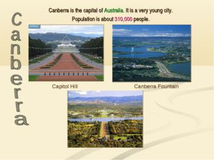 Canberra is the capital of Australia. It is a very young city. Population is