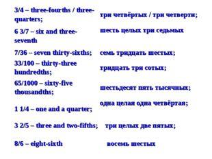3/4 – three-fourths / three-quarters;три четвёртых / три четверти; 6 3/7 – s