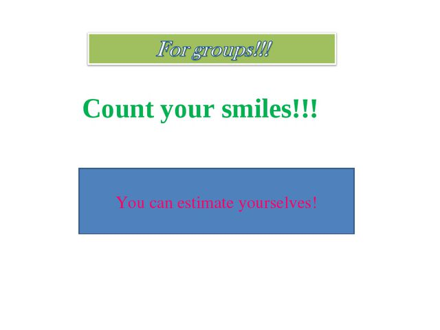Count your smiles!!! You can estimate yourselves!
