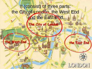 It (consist) of three parts: the City of London, the West End and the East E