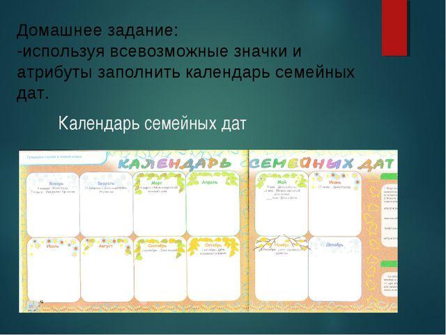 Календарь семейных дат Домашнее задание: -используя всевозможные значки и атр...