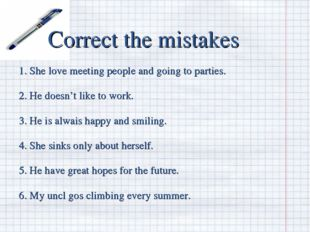 Correct the mistakes 1. She love meeting people and going to parties. 2. He