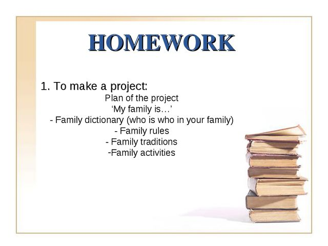 HOMEWORK 1. To make a project: Plan of the project 'My family is…' - Family...