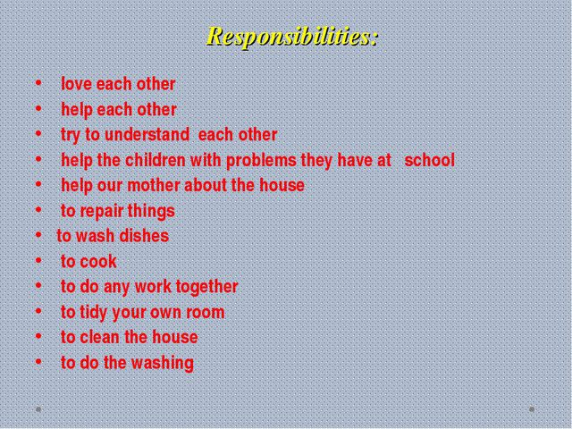 Responsibilities: love each other help each other try to understand each oth...