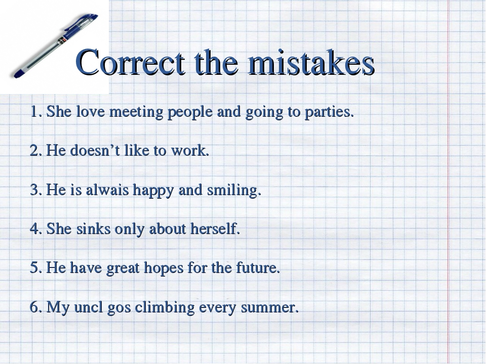 Correct the mistakes 1. She love meeting people and going to parties. 2. He...