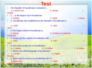 Test The Republic of Kazakhstan is situated in ... a. Central Asia b. Almaty