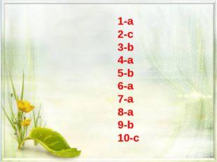 1-a 2-c 3-b 4-a 5-b 6-a 7-a 8-a 9-b 10-c